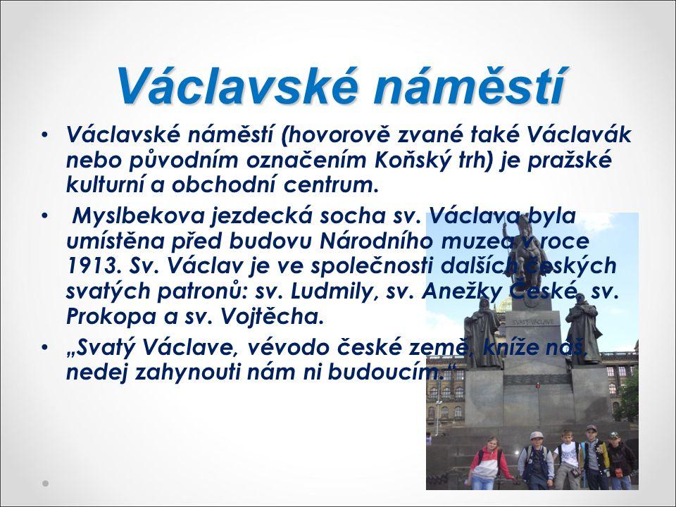 Václavské náměstí Václavské náměstí (hovorově zvané také Václavák nebo původním označením Koňský trh) je pražské kulturní a obchodní centrum. Myslbeko