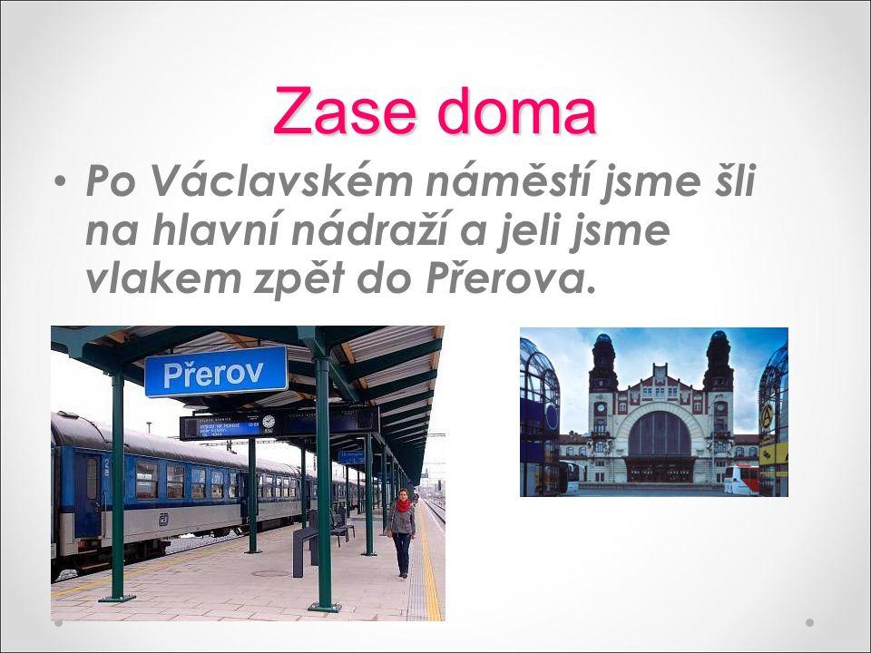 Zase doma Po Václavském náměstí jsme šli na hlavní nádraží a jeli jsme vlakem zpět do Přerova.