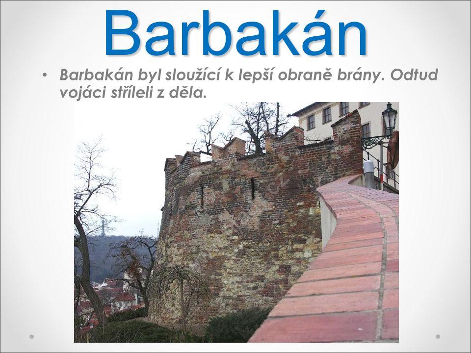 Barbakán Barbakán byl sloužící k lepší obraně brány. Odtud vojáci stříleli z děla.