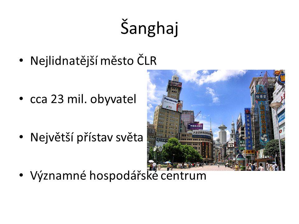 Šanghaj Nejlidnatější město ČLR cca 23 mil. obyvatel Největší přístav světa Významné hospodářské centrum