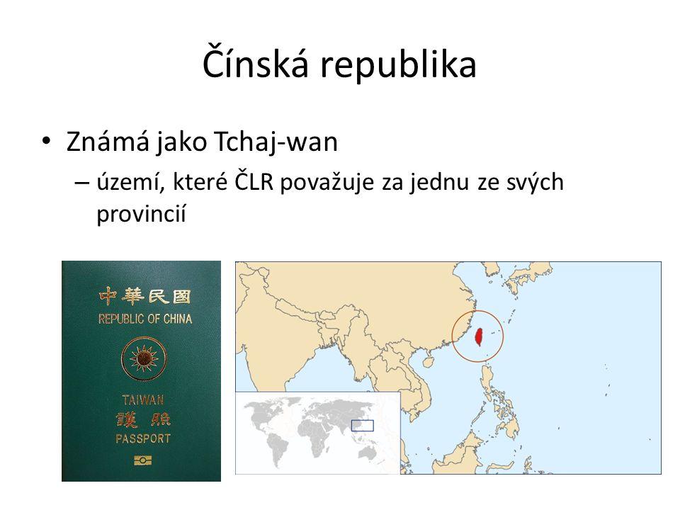 Čínská republika Známá jako Tchaj-wan – území, které ČLR považuje za jednu ze svých provincií