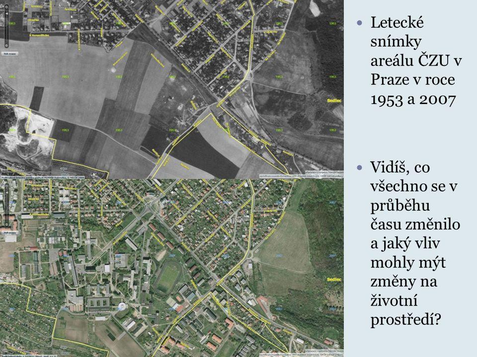 Letecké snímky areálu ČZU v Praze v roce 1953 a 2007 Vidíš, co všechno se v průběhu času změnilo a jaký vliv mohly mýt změny na životní prostředí?