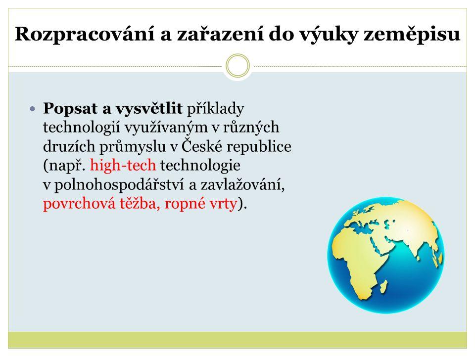 Rozpracování a zařazení do výuky zeměpisu Popsat a vysvětlit příklady technologií využívaným v různých druzích průmyslu v České republice (např. high-