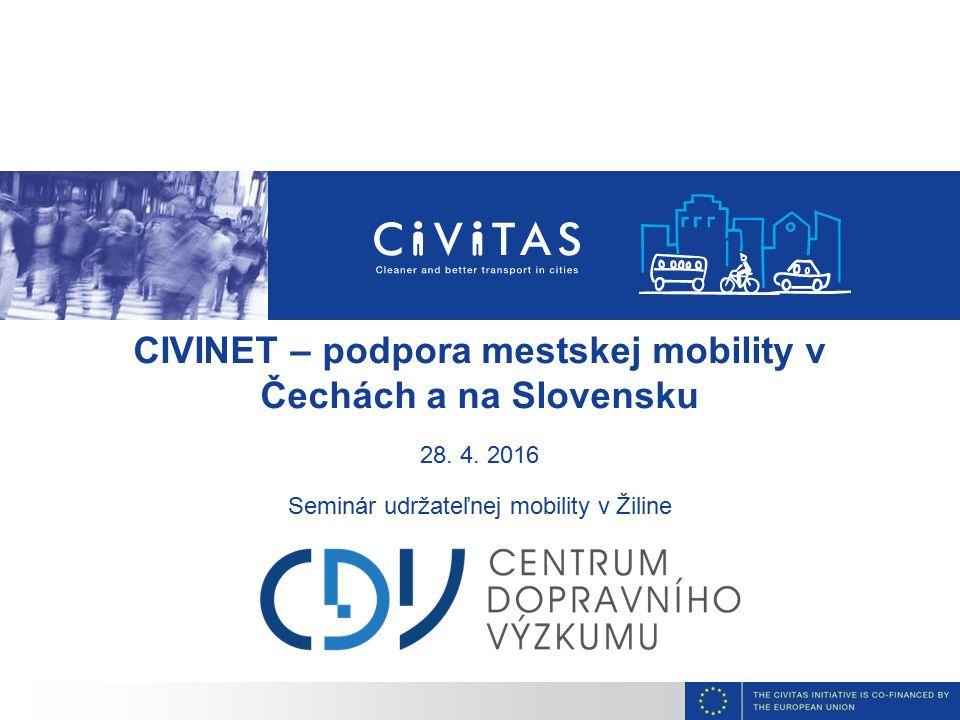 CIVINET – podpora mestskej mobility v Čechách a na Slovensku 28. 4. 2016 Seminár udržateľnej mobility v Žiline