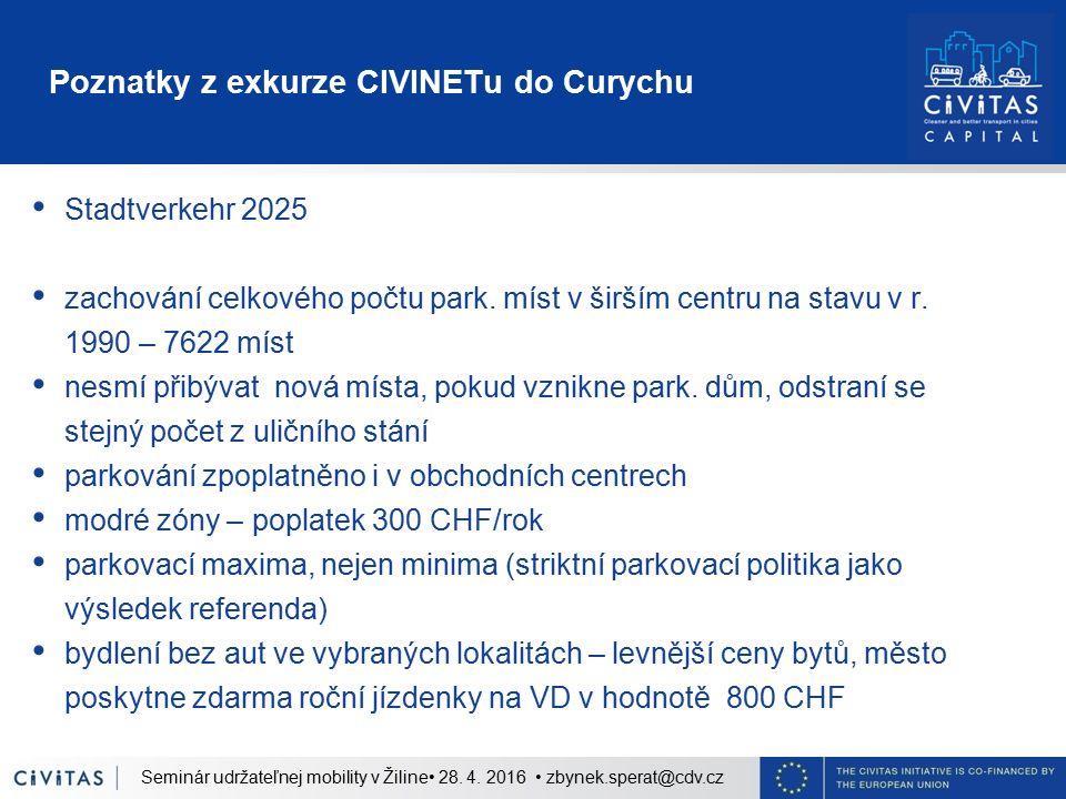 Poznatky z exkurze CIVINETu do Curychu Stadtverkehr 2025 zachování celkového počtu park. míst v širším centru na stavu v r. 1990 – 7622 míst nesmí při