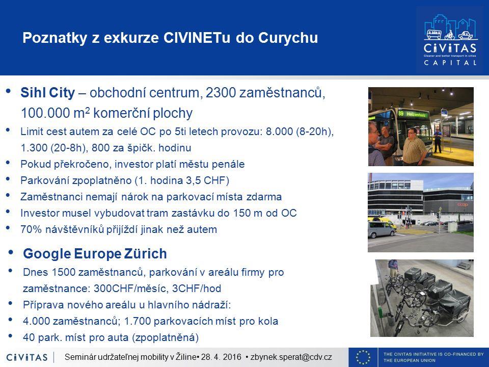 Poznatky z exkurze CIVINETu do Curychu Sihl City – obchodní centrum, 2300 zaměstnanců, 100.000 m 2 komerční plochy Limit cest autem za celé OC po 5ti letech provozu: 8.000 (8-20h), 1.300 (20-8h), 800 za špičk.