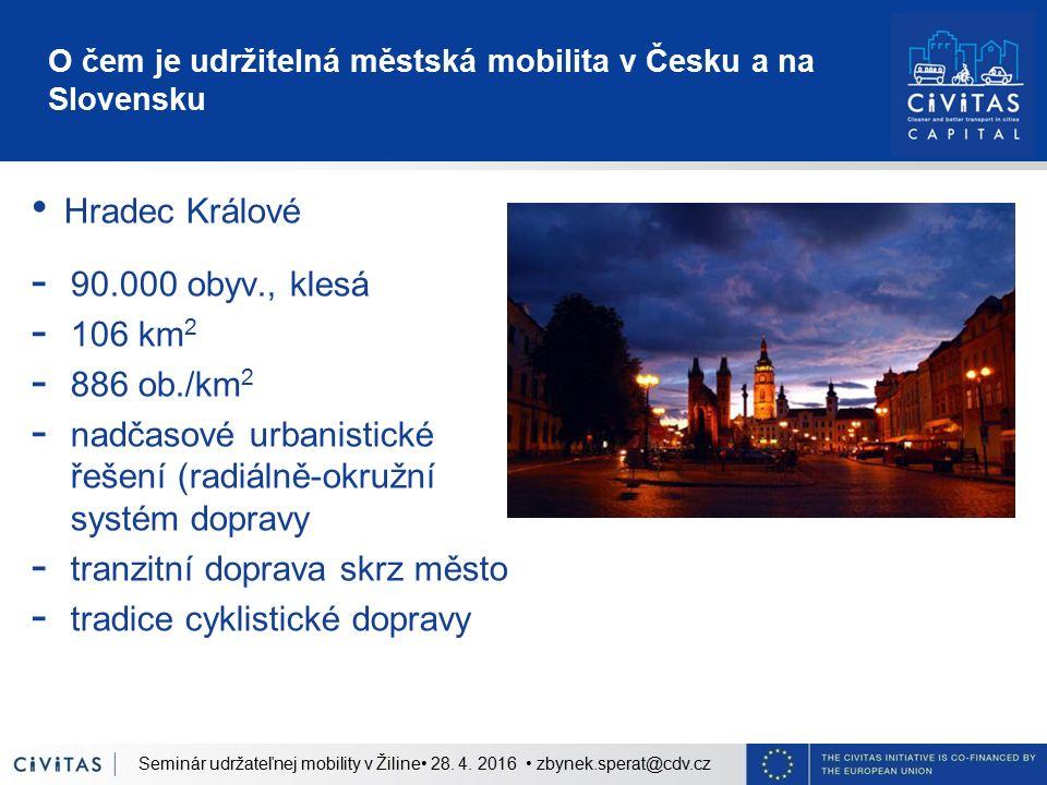O čem je udržitelná městská mobilita v Česku a na Slovensku Hradec Králové - 90.000 obyv., klesá - 106 km 2 - 886 ob./km 2 - nadčasové urbanistické ře