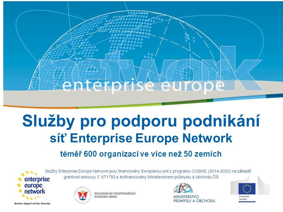 Title Sub-title PLACE PARTNER'S LOGO HERE European Commission Enterprise and Industry Služby pro podporu podnikání síť Enterprise Europe Network téměř 600 organizací ve více než 50 zemích Služby Enterprise Europe Network jsou financovány Evropskou unií z programu COSME (2014-2020) na základě grantové smlouvy č.