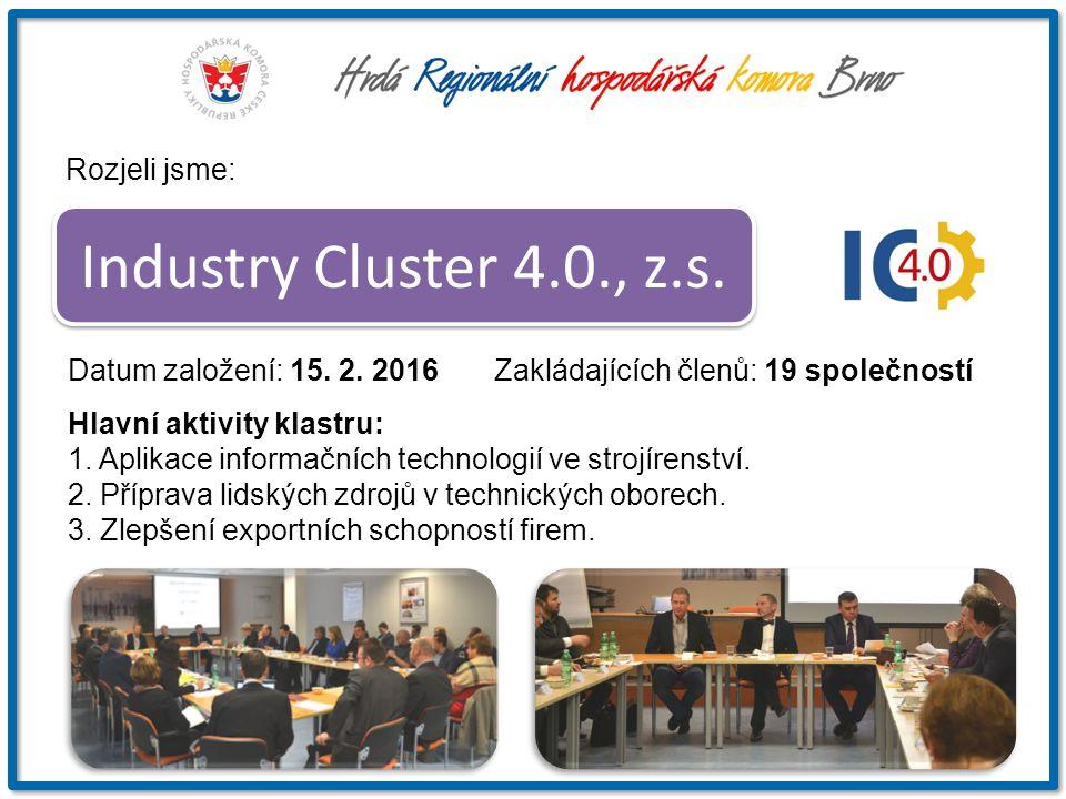 Industry Cluster 4.0., z.s. Datum založení: 15. 2. 2016Zakládajících členů: 19 společností Hlavní aktivity klastru: 1. Aplikace informačních technolog