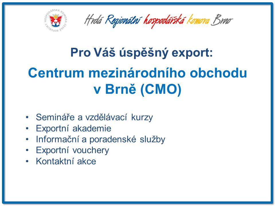 Semináře a vzdělávací kurzy Exportní akademie Informační a poradenské služby Exportní vouchery Kontaktní akce Pro Váš úspěšný export: Centrum mezinárodního obchodu v Brně (CMO)