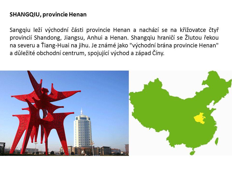 SHANGQIU, provincie Henan Sangqiu leží východní části provincie Henan a nachází se na křižovatce čtyř provincií Shandong, Jiangsu, Anhui a Henan.
