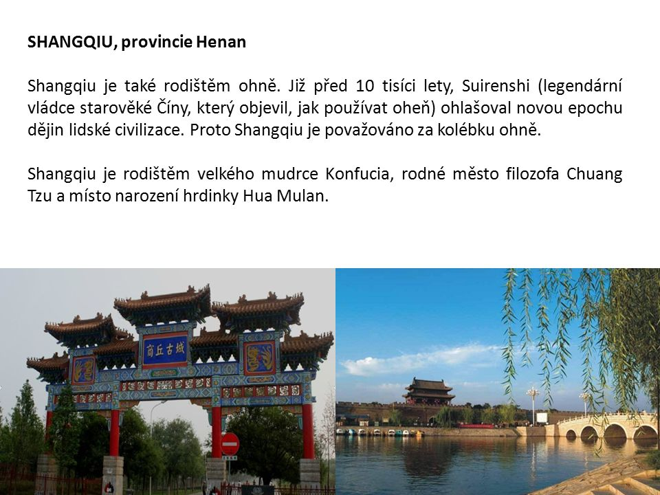 SHANGQIU, provincie Henan Shangqiu je také rodištěm ohně. Již před 10 tisíci lety, Suirenshi (legendární vládce starověké Číny, který objevil, jak pou