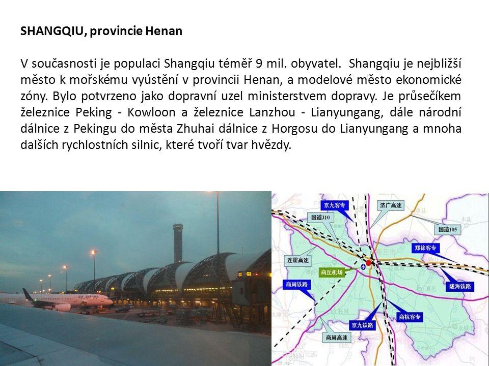 SHANGQIU, provincie Henan V současnosti je populaci Shangqiu téměř 9 mil. obyvatel. Shangqiu je nejbližší město k mořskému vyústění v provincii Henan,