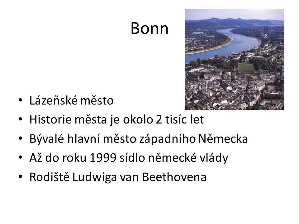 Bonn Lázeňské město Historie města je okolo 2 tisíc let Bývalé hlavní město západního Německa Až do roku 1999 sídlo německé vlády Rodiště Ludwiga van Beethovena