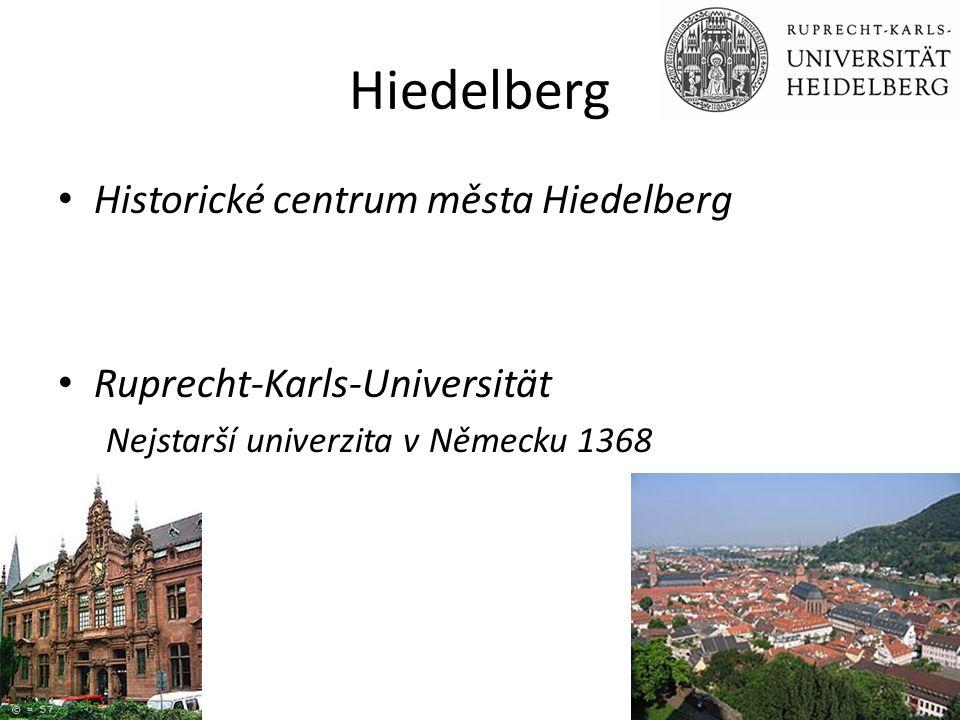 Hiedelberg Historické centrum města Hiedelberg Ruprecht-Karls-Universität Nejstarší univerzita v Německu 1368
