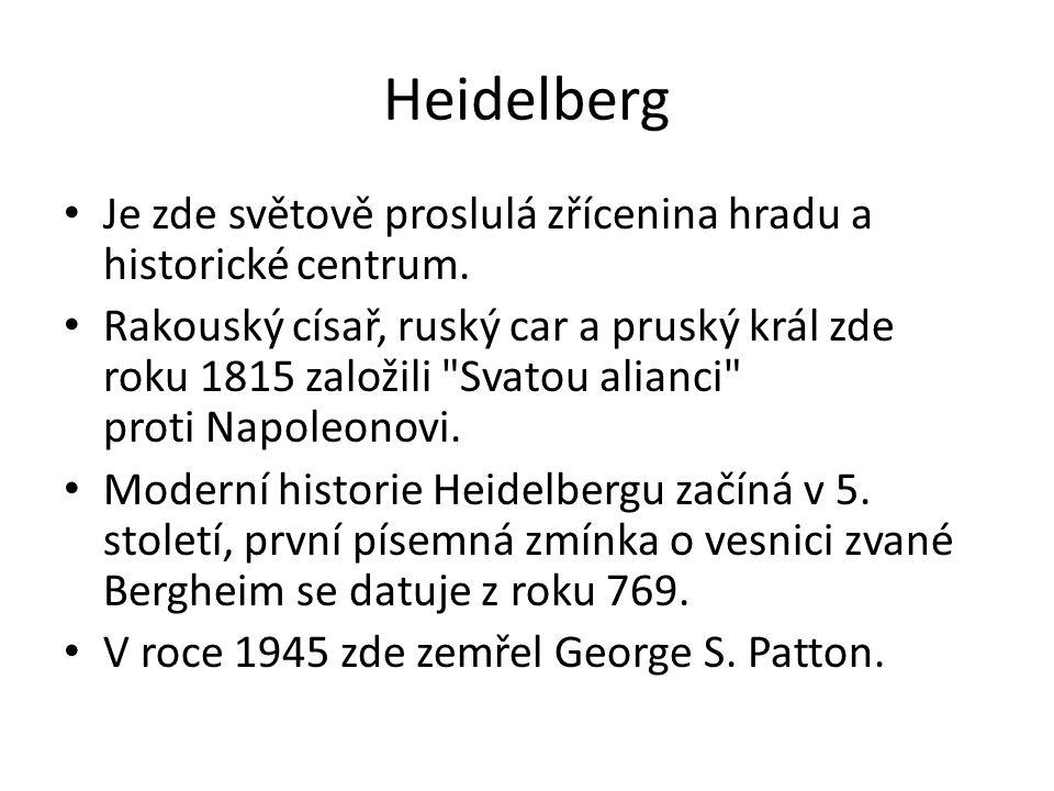 Heidelberg Je zde světově proslulá zřícenina hradu a historické centrum. Rakouský císař, ruský car a pruský král zde roku 1815 založili