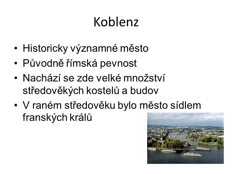 Koblenz Historicky významné město Původně římská pevnost Nachází se zde velké množství středověkých kostelů a budov V raném středověku bylo město sídlem franských králů