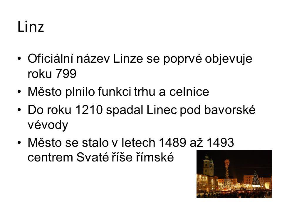 Linz Oficiální název Linze se poprvé objevuje roku 799 Město plnilo funkci trhu a celnice Do roku 1210 spadal Linec pod bavorské vévody Město se stalo v letech 1489 až 1493 centrem Svaté říše římské
