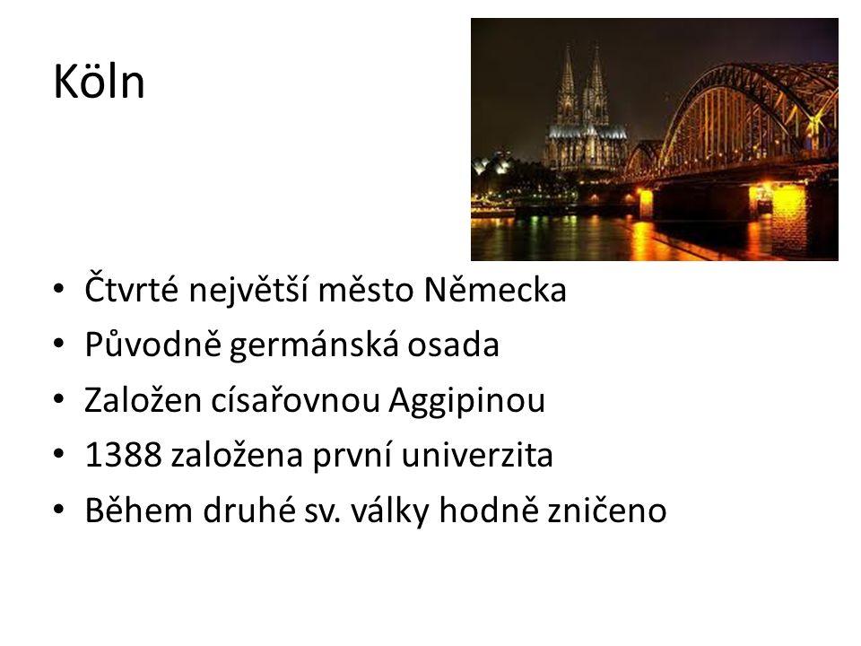 Köln Čtvrté největší město Německa Původně germánská osada Založen císařovnou Aggipinou 1388 založena první univerzita Během druhé sv. války hodně zni
