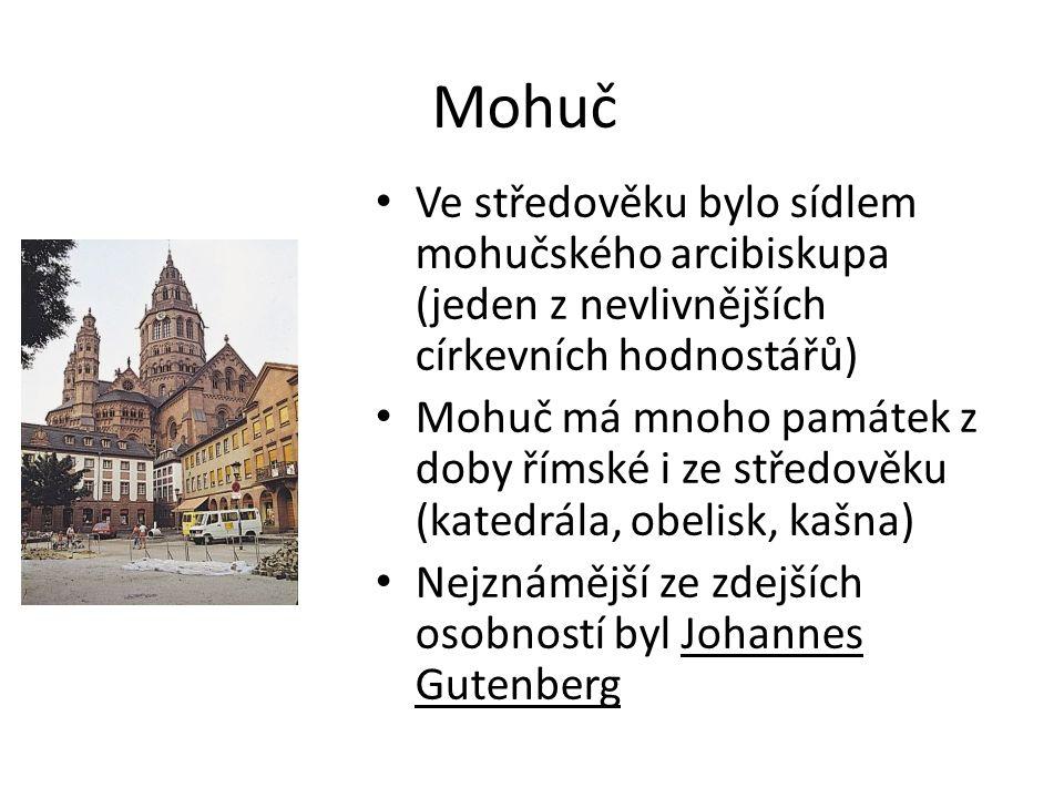 Mohuč Ve středověku bylo sídlem mohučského arcibiskupa (jeden z nevlivnějších církevních hodnostářů) Mohuč má mnoho památek z doby římské i ze středověku (katedrála, obelisk, kašna) Nejznámější ze zdejších osobností byl Johannes Gutenberg