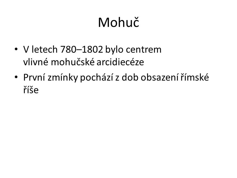 Mohuč V letech 780–1802 bylo centrem vlivné mohučské arcidiecéze První zmínky pochází z dob obsazení římské říše