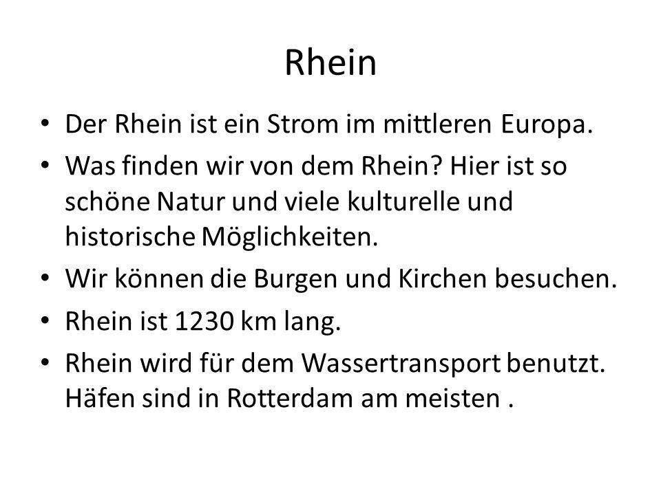 Rhein Der Rhein ist ein Strom im mittleren Europa. Was finden wir von dem Rhein? Hier ist so schöne Natur und viele kulturelle und historische Möglich