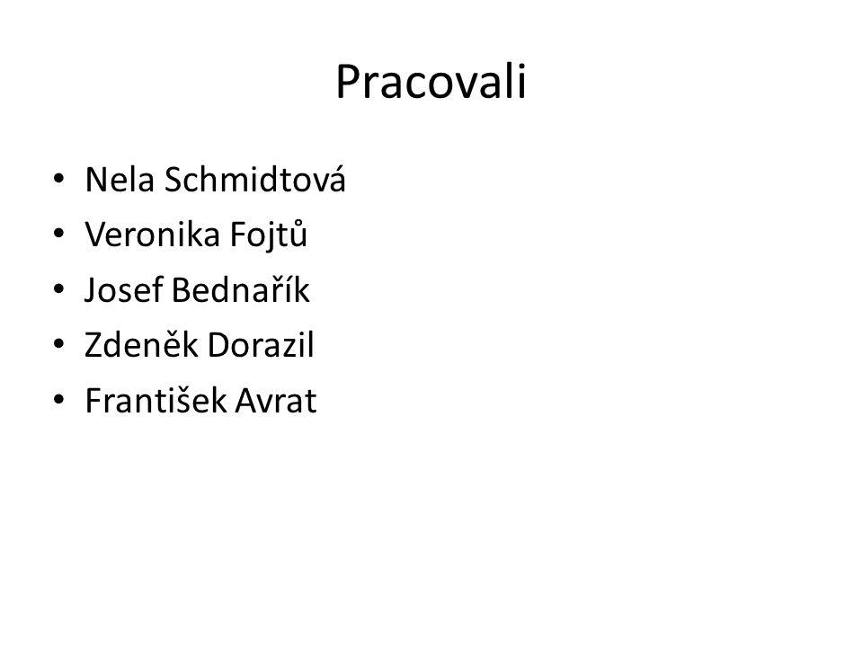 Pracovali Nela Schmidtová Veronika Fojtů Josef Bednařík Zdeněk Dorazil František Avrat