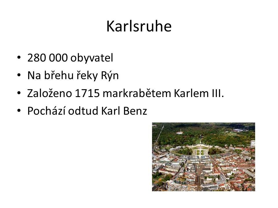 Karlsruhe 280 000 obyvatel Na břehu řeky Rýn Založeno 1715 markrabětem Karlem III. Pochází odtud Karl Benz