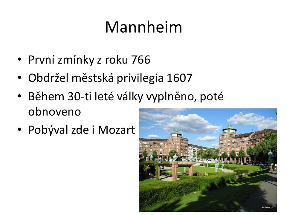 Mannheim První zmínky z roku 766 Obdržel městská privilegia 1607 Během 30-ti leté války vyplněno, poté obnoveno Pobýval zde i Mozart