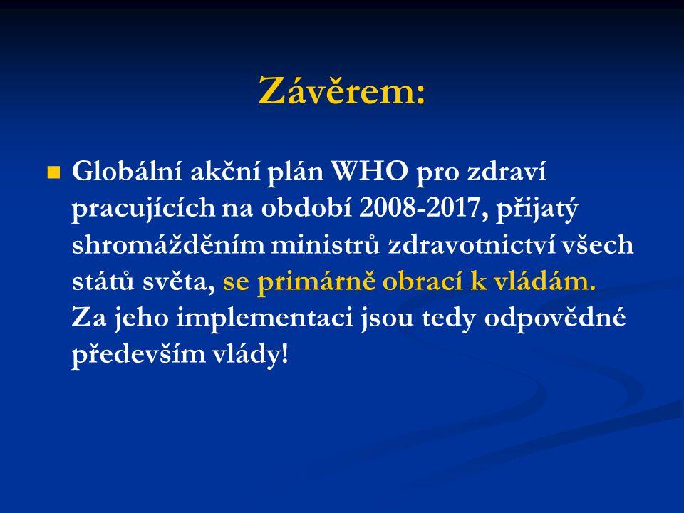 Závěrem: Globální akční plán WHO pro zdraví pracujících na období 2008-2017, přijatý shromážděním ministrů zdravotnictví všech států světa, se primárně obrací k vládám.