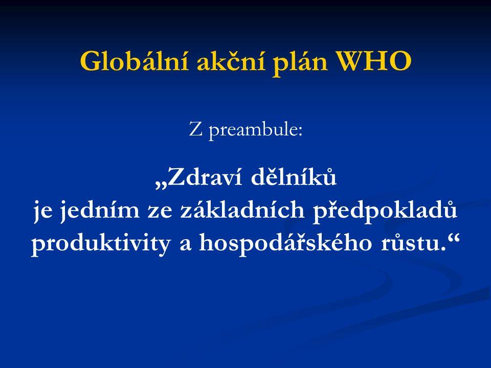 """Globální akční plán WHO Z preambule: """"Zdraví dělníků je jedním ze základních předpokladů produktivity a hospodářského růstu."""