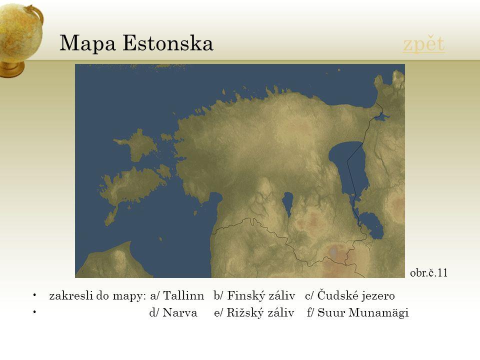 Mapa Estonska zpětzpět zakresli do mapy: a/ Tallinn b/ Finský záliv c/ Čudské jezero d/ Narva e/ Rižský záliv f/ Suur Munamägi obr.č.11