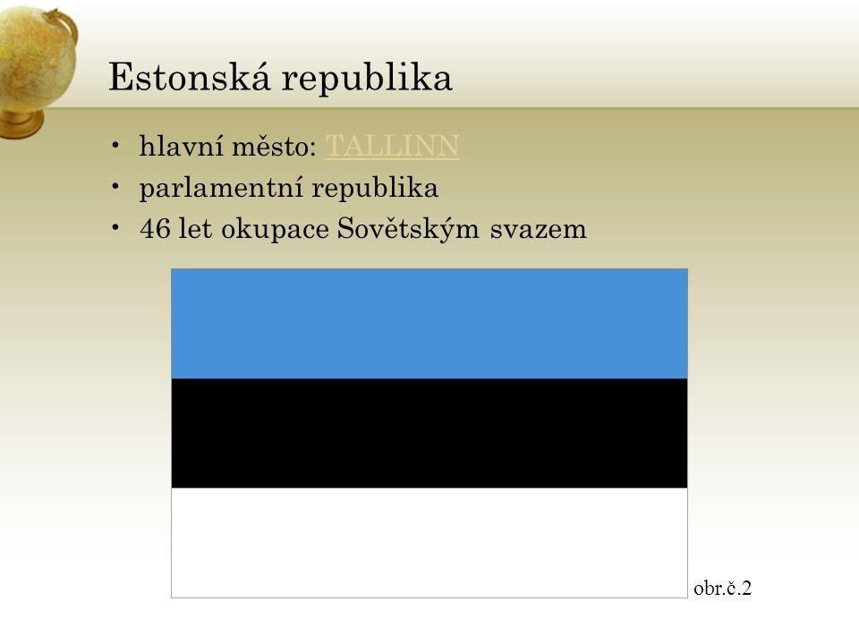 Estonská republika hlavní město: TALLINNTALLINN parlamentní republika 46 let okupace Sovětským svazem obr.č.2