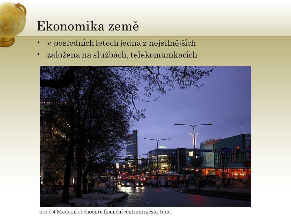 Ekonomika země v posledních letech jedna z nejsilnějších založena na službách, telekomunikacích obr.č.4 Moderní obchodní a finanční centrum města Tartu.