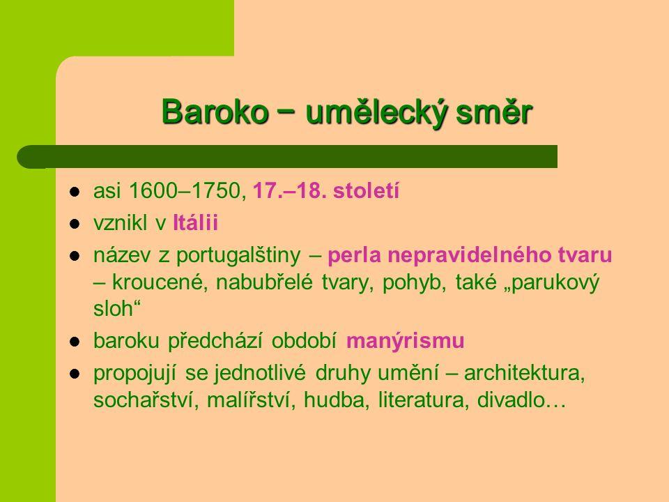 Baroko − umělecký směr asi 1600–1750, 17.–18.