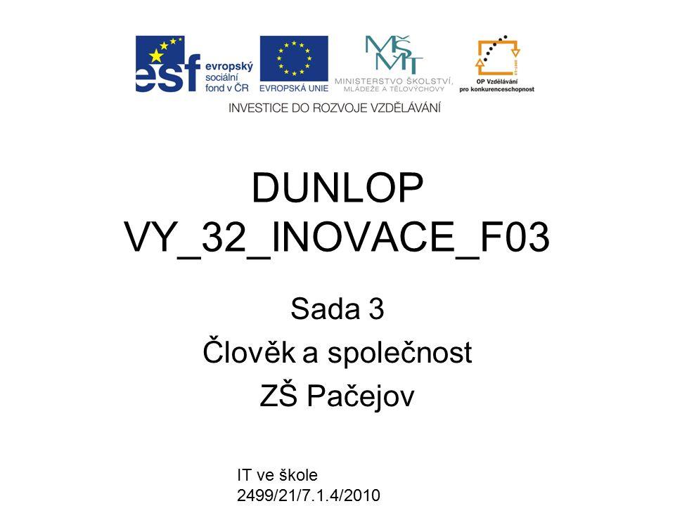 IT ve škole 2499/21/7.1.4/2010 DUNLOP VY_32_INOVACE_F03 Sada 3 Člověk a společnost ZŠ Pačejov