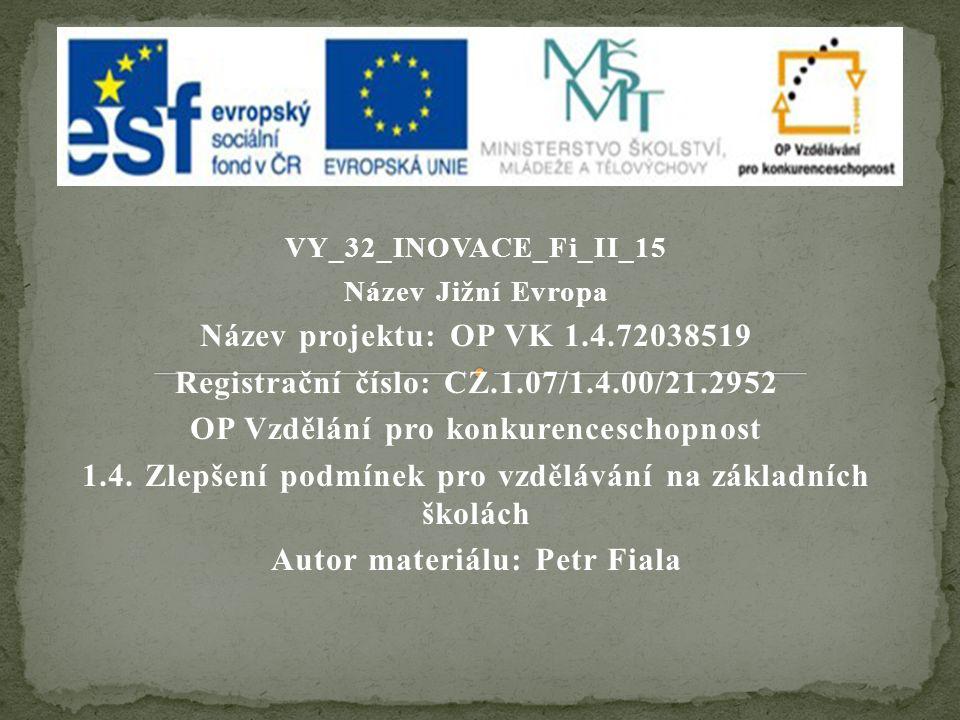 VY_32_INOVACE_Fi_II_15 Název Jižní Evropa Název projektu: OP VK 1.4.72038519 Registrační číslo: CZ.1.07/1.4.00/21.2952 OP Vzdělání pro konkurenceschopnost 1.4.