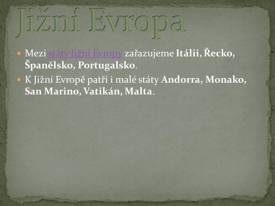 Mezi státy Jižní Evropy zařazujeme Itálii, Řecko, Španělsko, Portugalsko.státy Jižní Evropy K Jižní Evropě patří i malé státy Andorra, Monako, San Marino, Vatikán, Malta.