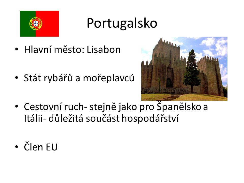 Portugalsko Hlavní město: Lisabon Stát rybářů a mořeplavců Cestovní ruch- stejně jako pro Španělsko a Itálii- důležitá součást hospodářství Člen EU