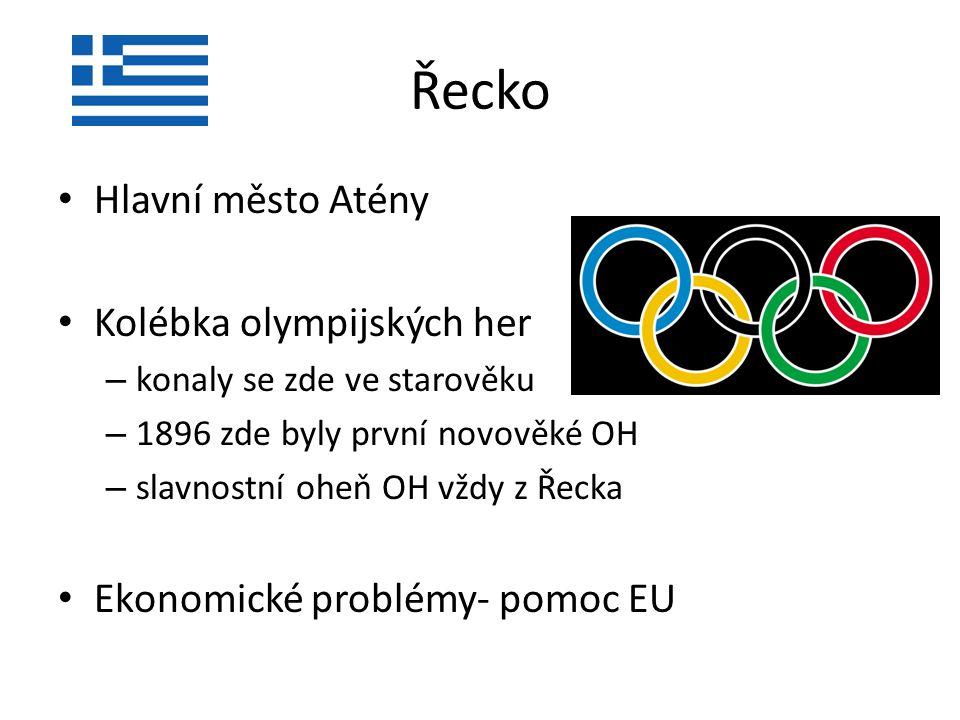 Řecko Hlavní město Atény Kolébka olympijských her – konaly se zde ve starověku – 1896 zde byly první novověké OH – slavnostní oheň OH vždy z Řecka Ekonomické problémy- pomoc EU