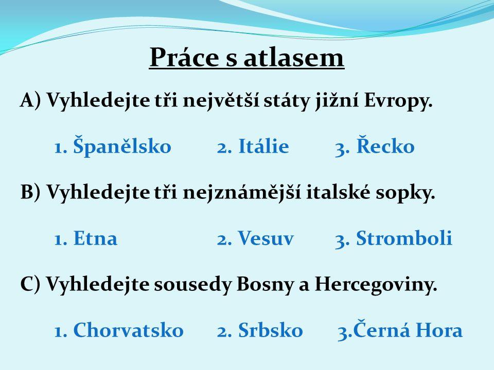 1 2 3 4 5 A B C D E Sardinie Sicílie Bosna a Hercegovina Chorvatsko Maďarsko Tyrhénské moře Ligurské moře Jónské moře Jaderské moře Sicilský průliv Pá