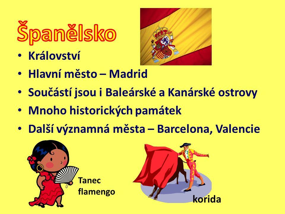 Království Hlavní město – Madrid Součástí jsou i Baleárské a Kanárské ostrovy Mnoho historických památek Další významná města – Barcelona, Valencie Tanec flamengo korida