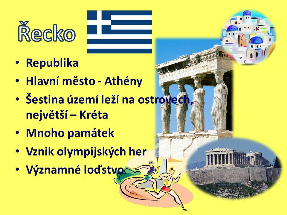 Republika Hlavní město - Athény Šestina území leží na ostrovech, největší – Kréta Mnoho památek Vznik olympijských her Významné loďstvo