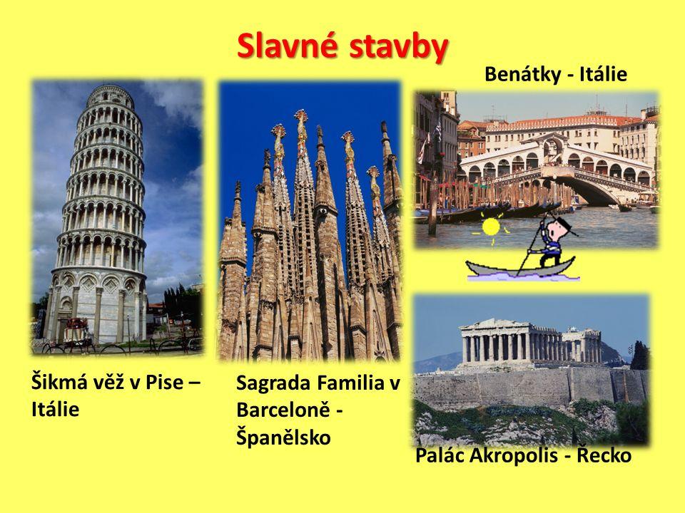 Slavné stavby Šikmá věž v Pise – Itálie Sagrada Familia v Barceloně - Španělsko Benátky - Itálie Palác Akropolis - Řecko