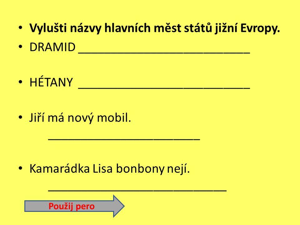Použij pero Vylušti názvy hlavních měst států jižní Evropy.