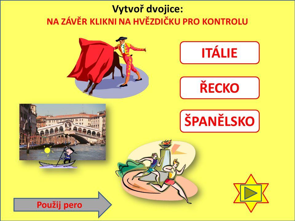 Vytvoř dvojice: NA ZÁVĚR KLIKNI NA HVĚZDIČKU PRO KONTROLU ŠPANĚLSKO ŘECKO ITÁLIE Použij pero