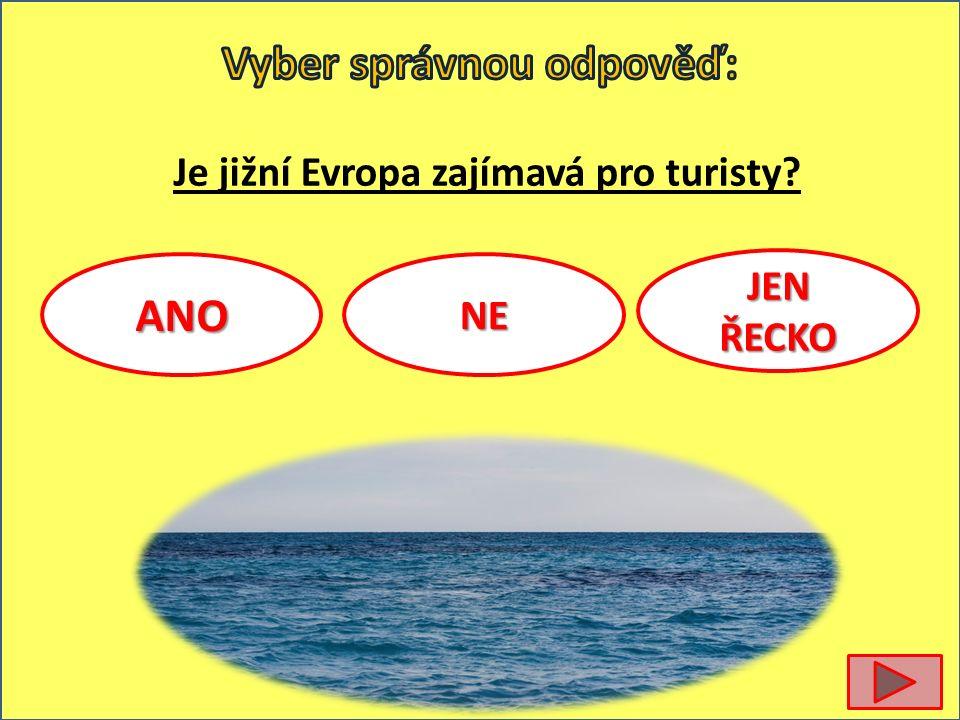 Je jižní Evropa zajímavá pro turisty ANONE JEN ŘECKO