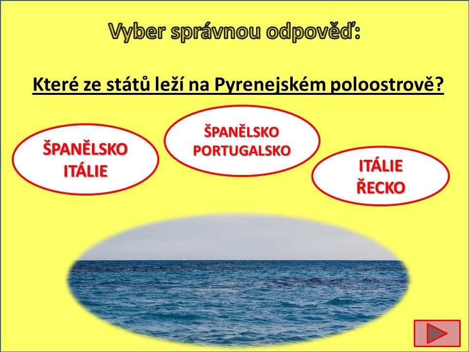 Které ze států leží na Pyrenejském poloostrově ŠPANĚLSKOPORTUGALSKO ŠPANĚLSKOITÁLIE ITÁLIEŘECKO