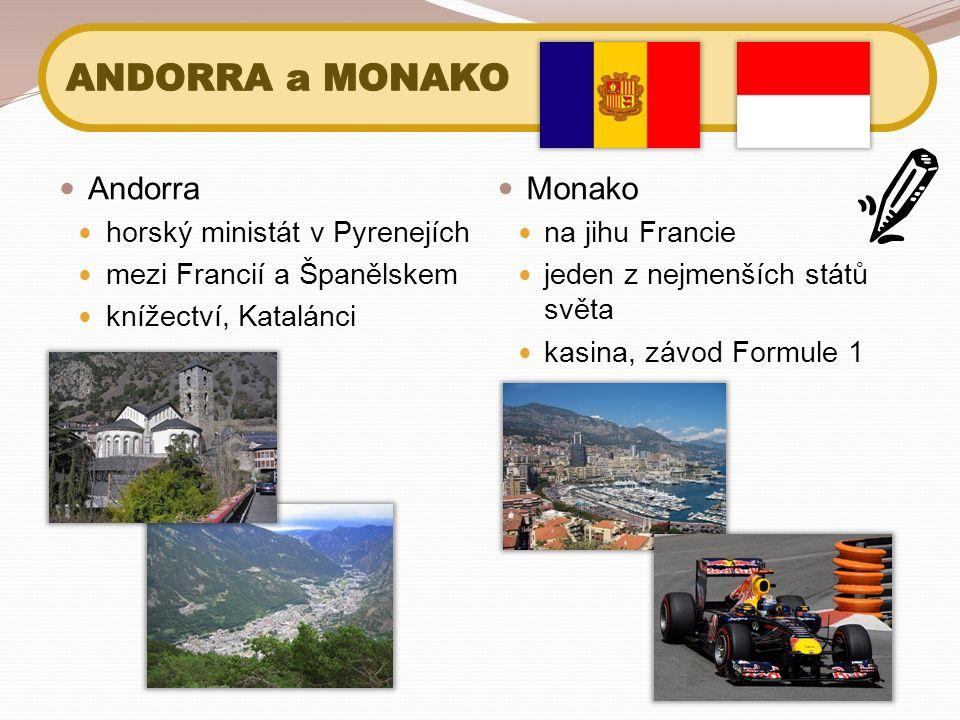 Andorra horský ministát v Pyrenejích mezi Francií a Španělskem knížectví, Katalánci Monako na jihu Francie jeden z nejmenších států světa kasina, závod Formule 1