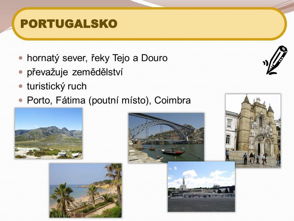 hornatý sever, řeky Tejo a Douro převažuje zemědělství turistický ruch Porto, Fátima (poutní místo), Coimbra